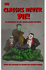 The Classics Never Die!: An Anthology of Old School Movie Monsters Kindle Edition