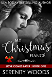 My Christmas Fiancé: A Sexy Christmas Billionaire Romance (Love Comes Later Book 1) (English Edition)