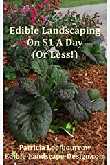 Edible Landscaping On $1 A Day (Or Less) Kindle Edition