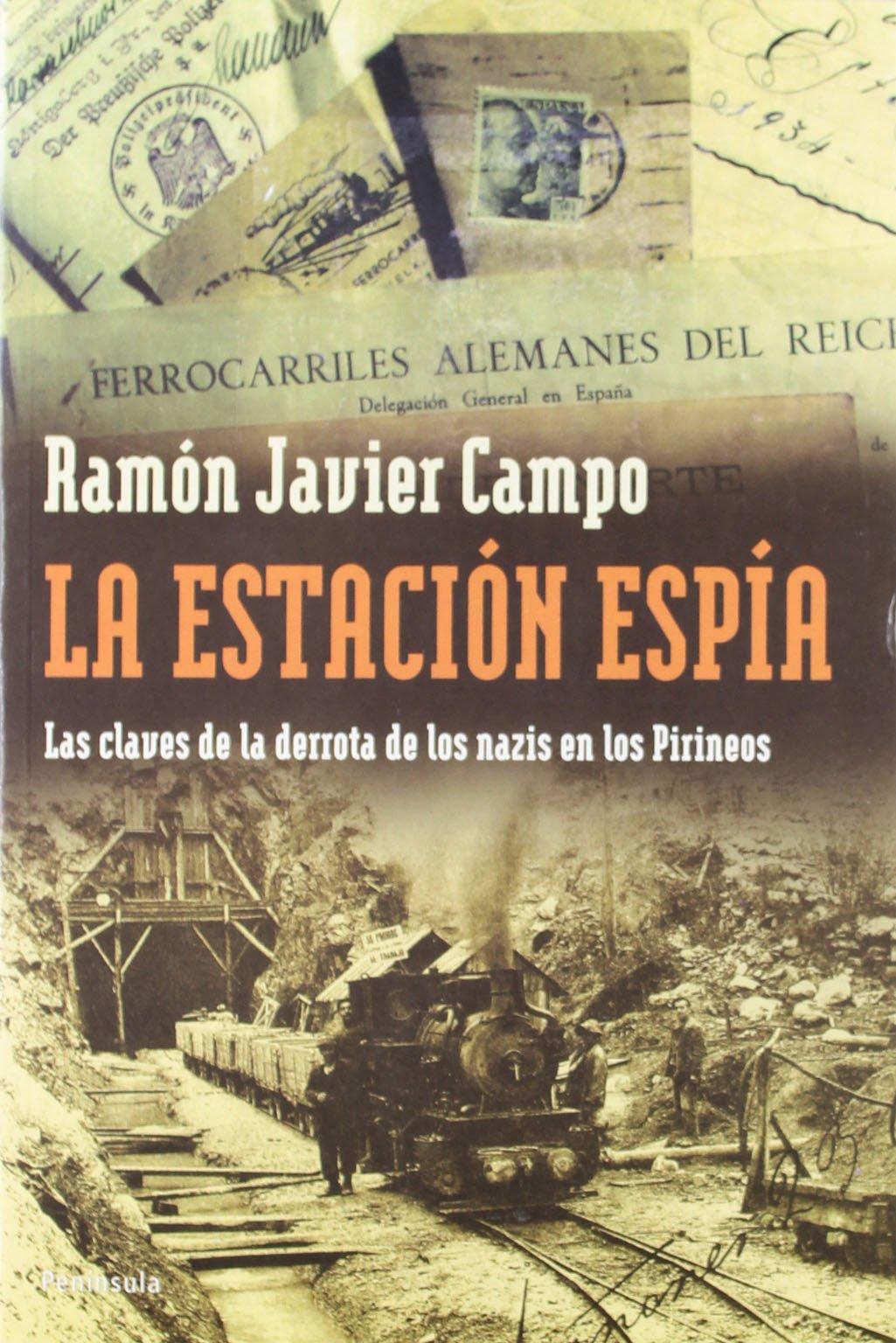 La estación espía: Las claves de la derrota de los nazis en los Pirineos ATALAYA: Amazon.es: Campo Fraile, Ramón Javier: Libros