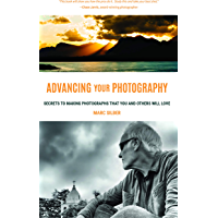 Advancing Your Photography: Secrets to Making Photographs that You and Others Will Love (Photography Book, Gift for… book cover