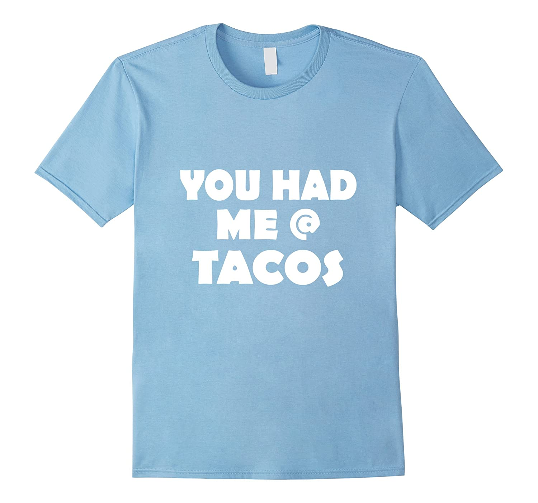 You Had Me At Tacos I Love Tacos T-Shirt Yummy Funny-TH