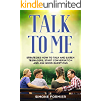 TALK TO ME: Strategies How To Talk And Listen Teenagers, Start Conversation And Ask Good Questions