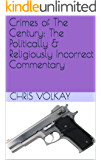 Crimes of The Century: The Politically & Religiously Incorrect Commentary (The Anti-Utopian Series Book 3)