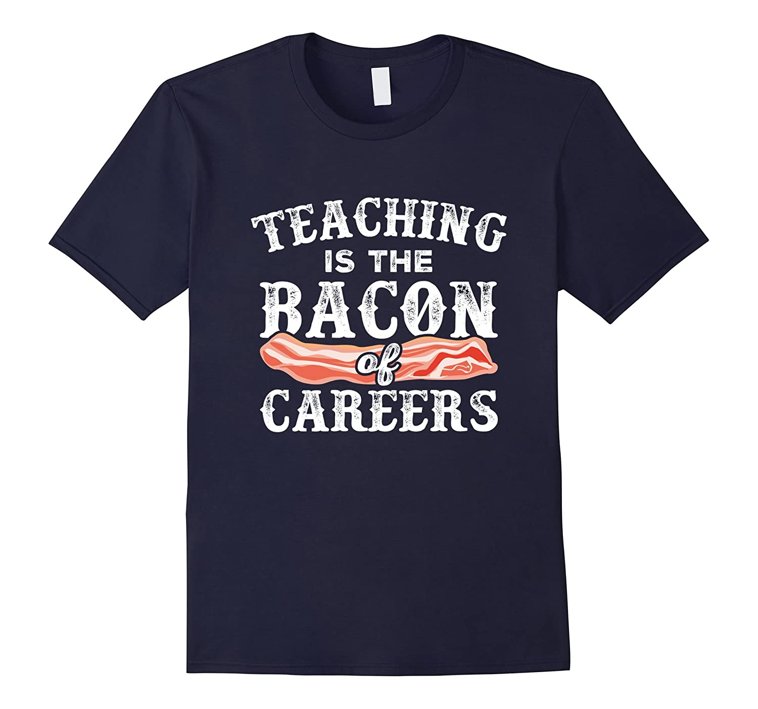 Teaching Is The Bacon Of Careers Funny Teacher Gift T-Shirt-TH
