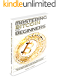 Bitcoin:Mastering Bitcoin for Beginner: Your only guide for Bitcoin enthusiasts, Bitcoin investors, Bitcoin traders, Bitcoin miners and Bitcoin merchants ... mining, Cryptocurrency (English Edition)