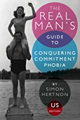 The real man's guide to conquering commitment phobia (US edition) Kindle Edition