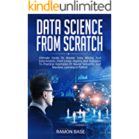 Data Science From Scratch: Ultimate Guide To Master Data Mining And Data-Analytic From Linear Algebra And Statistics To Practical Examples Of Neural Networks ... Networking Easy Book 2) (English Edition)
