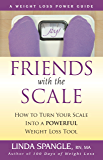 Friends with the Scale: How to Turn Your Scale Into a Powerful Weight Loss Tool