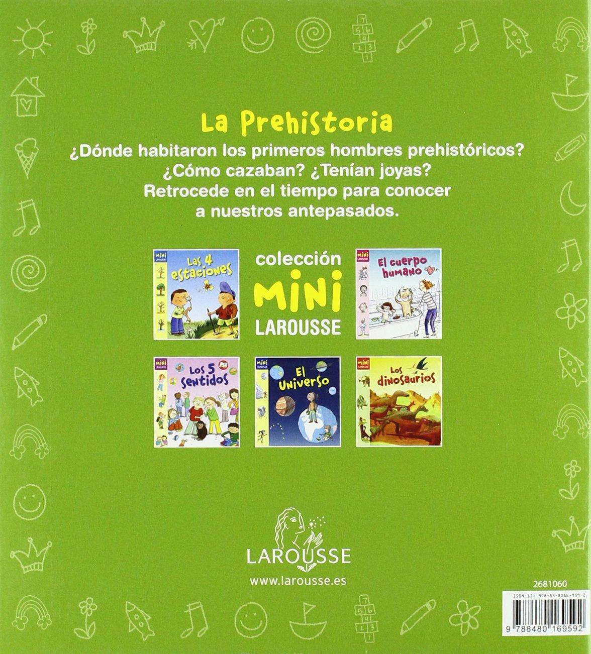 La Prehistoria LAROUSSE - Infantil / Juvenil - Castellano - A partir de 5/6 años - Colección Mini Larousse: Amazon.es: Aa.Vv.: Libros