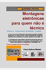 Volume 5 - Projetos de Instrumentos de Medidas (Montagens eletrônicas para quem não é técnico) (Portuguese Edition) Kindle Edition