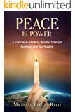 Peace is Power: A Course in Shifting Reality Through Science and Spirituality
