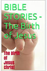 BIBLE STORIES - The Birth of Jesus: The Birth of Jesus Christ Kindle Edition