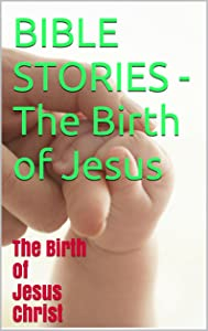 BIBLE STORIES - The Birth of Jesus: The Birth of Jesus Christ