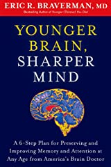 Younger Brain, Sharper Mind: A 6-Step Plan for Preserving and Improving Memory and Attention at Any Age from America's Brain Doctor Kindle Edition