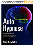 Auto Hypnose (Version Française): Guide Pratique de l'Auto Hypnose