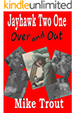 Over and Out (Jayhawk Two One Book 10)