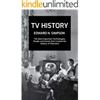 TV History: The Most Important Technologies, People and Events that created the History of Television