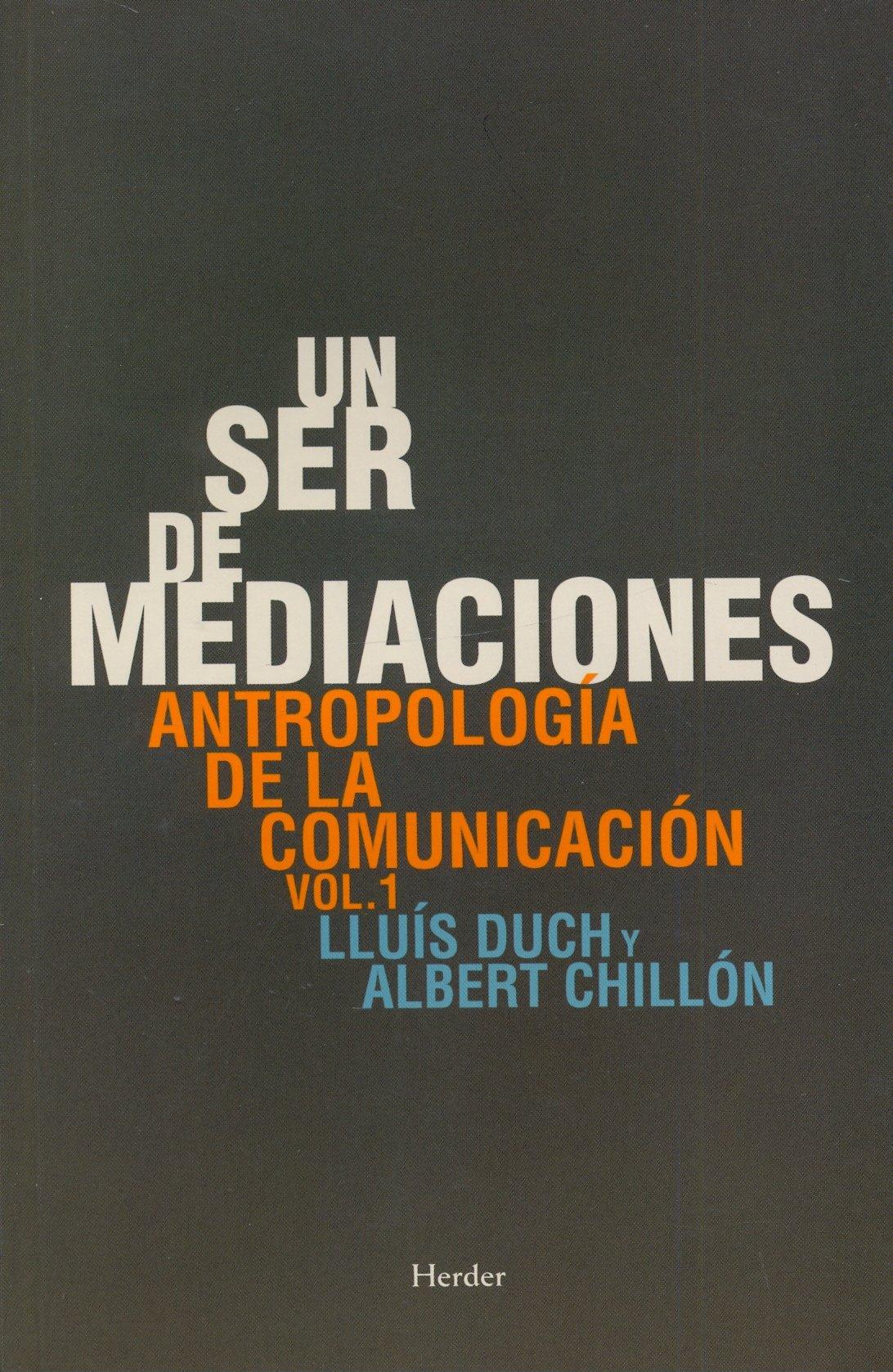 Un ser de mediaciones: Antropología de la comunicación vol. 1 Tapa blanda – 2 mar 2012 Lluís Duch Álvarez Albert Chillón Herder Editorial 8425430747