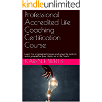 Professional Accredited Life Coaching Certification Course: Learn the amazing techniques and powerful tools to assist yourself or your clients as a Life Coach!