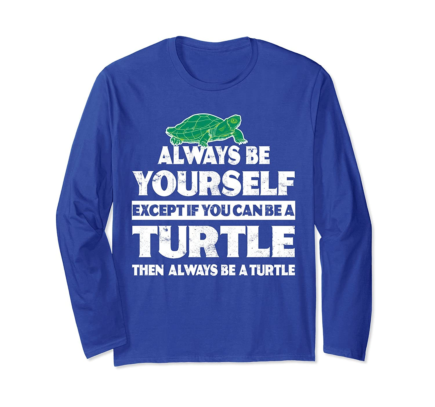 Always Be Yourself Be A Turtle Lovers Long Sleeve T-Shirt-mt