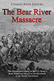 The Bear River Massacre: The History and Legacy of the U.S. Army's Most Notorious Attack on the Shoshone in the Pacific Northwest (English Edition)