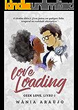 Love Loading (Geek Love Livro 1)