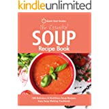 The Essential Soup Recipe Book: 100 Delicious & Nutritious Soup Recipes. Easy Soup Making Cookbook