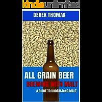 All-grain Beer Brewing: Malted Grains: In Depth Look at Malted Grains & Efficiency