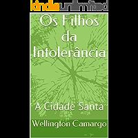 Os Filhos da Intolerância: A Cidade Santa
