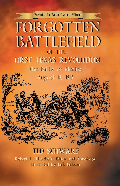 Forgotten Battlefield of the First Texas Revolution: The First Battle of Medina  August 18, 1813 Paperback – January 1, 1986