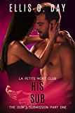 His Sub: An alpha male, steamy, erotic, second chance romance (The Dom's Submission Book 1)