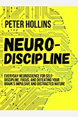 Neuro-Discipline: Everyday Neuroscience for Self-Discipline, Focus, and Defeating Your Brain's Impulsive and Distracted Nature (Live a Disciplined Life Book 3) (English Edition) eBook Kindle