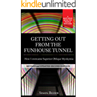 Getting out from the Funhouse Tunnel: How I overcame Superior Oblique Myokymia (English Edition)