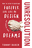 UnResolution: How to Ditch Resolutions Forever, Live Life by Design, and Achieve Your Dreams