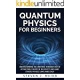 Quantum Physics for Beginners: Understanding the Universe through Law of Attraction, Theory of Relativity and many others Phy