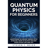 Quantum Physics for Beginners: Understanding the Universe through Law of Attraction, Theory of Relativity and many…