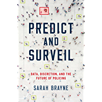 Predict and Surveil: Data, Discretion, and the Future of Policing (English Edition)