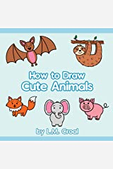 How to Draw Cute Animals: Step by step drawing guide Kindle Edition