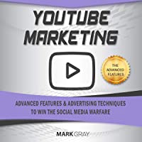YouTube Marketing: Advanced Features and Advertising Techniques to Win the Social Media Warfare