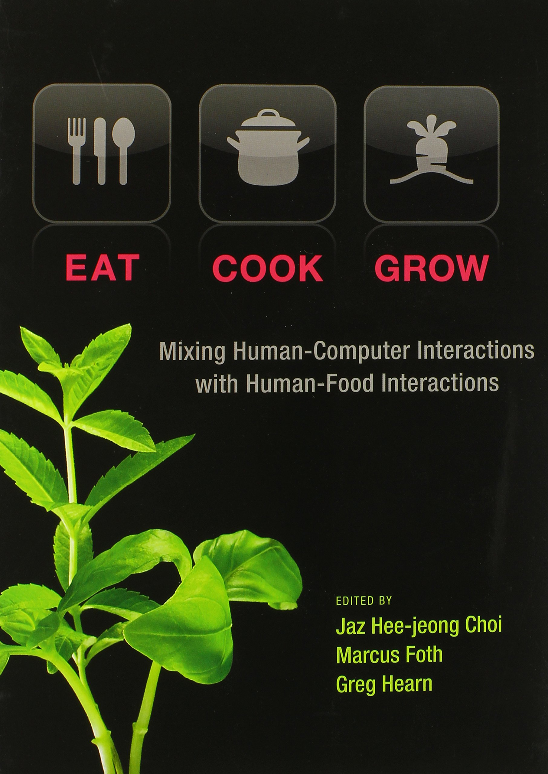Eat, Cook, Grow: Mixing Human-Computer Interactions with Human-Food Interactions (The MIT Press) pdf epub