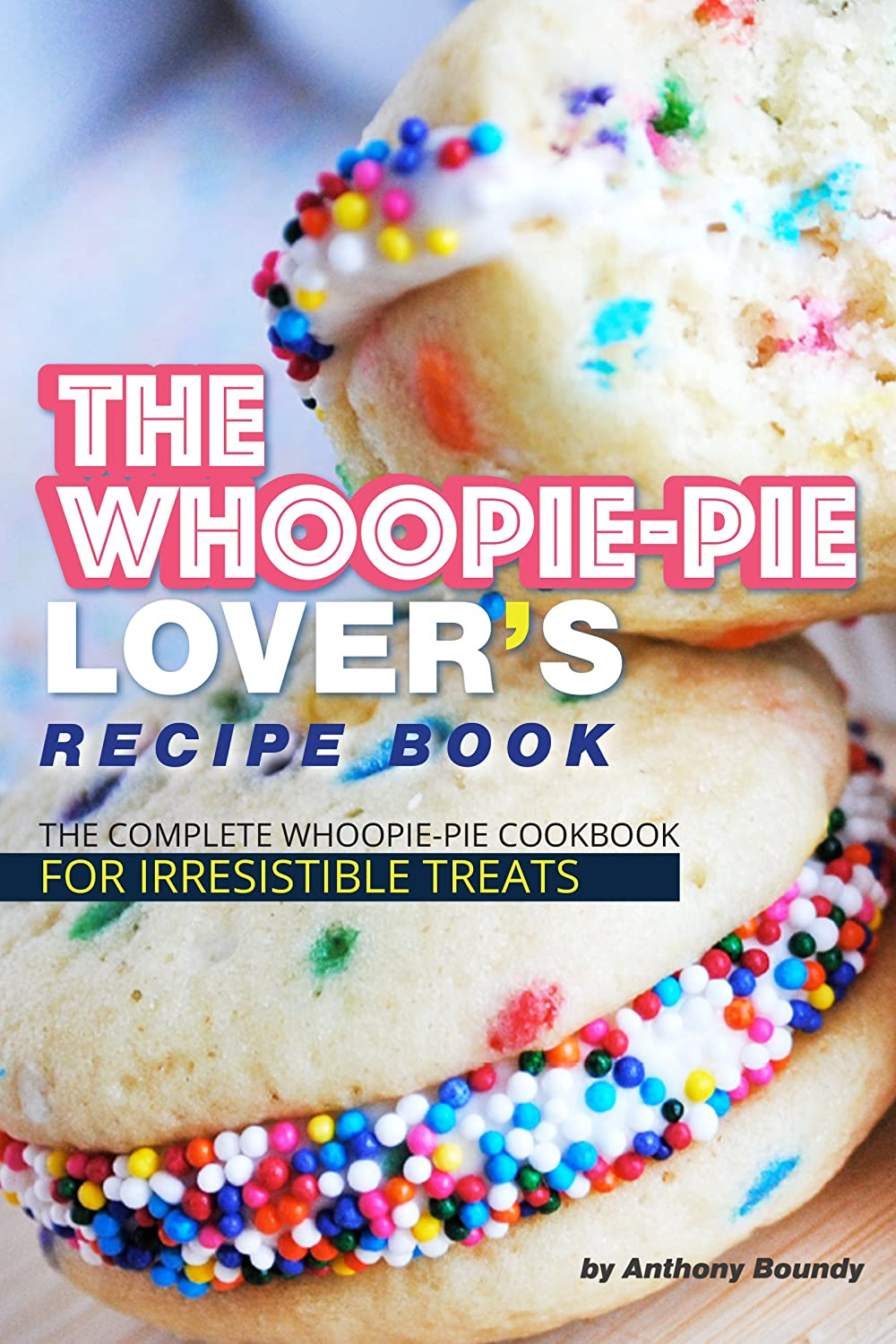 The Whoopie-Pie Lover's Recipe Book: The Complete Whoopie