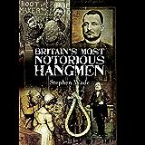 Britain's Most Notorious Hangmen (English Edition)