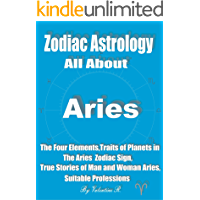 Zodiac Astrology: All About ARIES: The Four Elements, Traits of The Planets in The Aries Zodiac Sign, True Stories of Man and Woman Aries, Suitable Professions (The 12 Zodiac Signs)