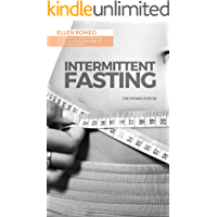 Intermittent Fasting for Women Over 50: Your Essential Step-By-Step Guide to Healthy Weight Loss, Burn Fat and Increase Energy