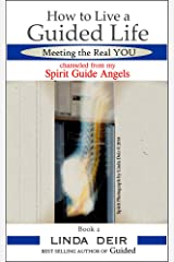 How to Live a Guided Life, Meeting the Real YOU: channeled from my Spirit Guide Angels, Book 2 Kindle Edition