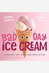 Bad Day Ice Cream: 50 Recipes That Make Everything Better Hardcover