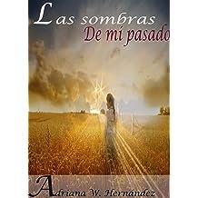 LAS SOMBRAS DE MI PASADO (Spanish Edition) Dec 21, 2013