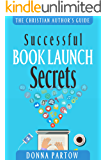 Successful Book Launch Secrets: Book Marketing Tips From a Bestselling Author to Make YOU a Book Marketing Hero (The…