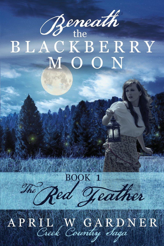 Beneath the Blackberry Moon: the Red Feather (Creek Country Saga) (Volume 1) PDF